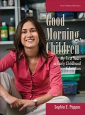 Good Morning, Children: My First Years in Early Childhood Education - Pappas, Sophia E.