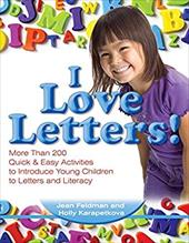 I Love Letters!: More Than 200 Quick & Easy Activities to Introduce Young Children to Letters and Literacy - Feldman, Jean / Karapetkova, Holly / Johnson, Deborah