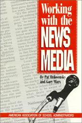 Working with the News Media - Ordovensky, Pat / Marx, Gary