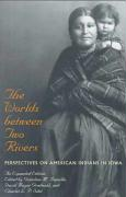 The Worlds Between Two Rivers: Perspectives on American Indians in Iowa
