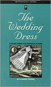 The Wedding Dress: Stories from the Dakota Plains - Carrie Young