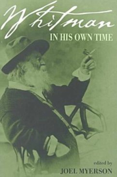 Whitman in His Own Time: A Biographical Chronicle of His Own Life, Drawn from Recollections, Memoirs, and Interviews by Friends and Associates - Herausgeber: Myerson, Joel