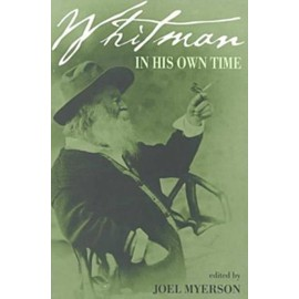 Whitman in His Own Time: A Biographical Chronicle of His Own Life, Drawn from Recollections, Memoirs, and Interviews by Friends and Associates - Joël Myerson