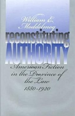 Reconstituting Authority: American Fiction in the Province of the Law, 1880-1920 - Moddellmog, William E.