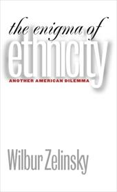 The Enigma of Ethnicity: Another American Dilemma - Zelinsky, Wilbur