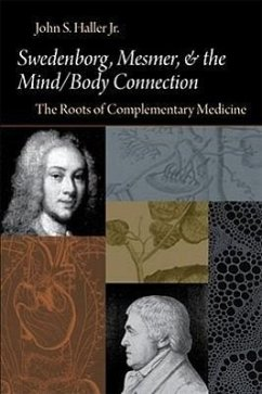 Swedenborg, Mesmer, and the Mind/Body Connection (CB) the Roots of Complementary Medicine: The Roots of Complementary Medicine - Haller, John S.