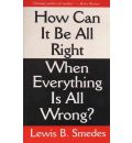 How Can It Be All Right When Everything is All Wrong? - Lewis B Smedes