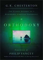 Orthodoxy: The Classic Account of a Remarkable Christian Experience - Chesterton, G. K. / Yancey, Philip