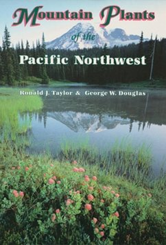 Mountain Plants of the Pacific Northwest: A Field Guide to Washington, Western British Columbia, and Southeastern Alaska - Taylor, Ronald J. Douglas, George W.