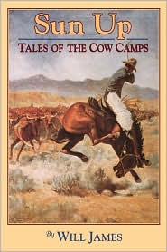 Sun up: Tales of the Cow Camps - Will James