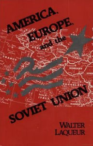 America, Europe, and the Soviet Union - Walter Laqueur