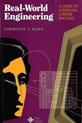 Real World Engineering: A Guide to Career Success - Kamm, Lawrence J.