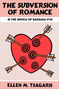 The Subversion of Romance in the Novels of Barbara Pym Ellen M. Tsagaris Author