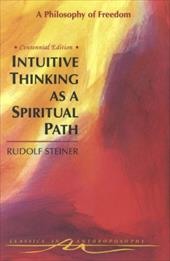 Intuitive Thinking as a Spiritual Path: A Philosophy of Freedom - Steiner, Rudolf / Lipson, Michael / Hughes, Gertrude Reif