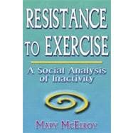 Resistance to Exercise : A Social Analysis of Inactivity - McElroy, Mary