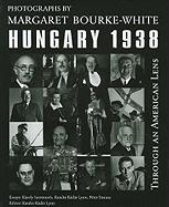 Through an American Lens, Hungary 1938: Photography by Margaret Bourke-White (East European Monograph)