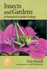 Insects and Gardens: In Pursuit of a Garden Ecology - Eric Grissell, Carll Goodpasture (Photographer)