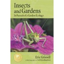 Insects And Gardens: In Pursuit Of A Garden Ecology - Grissell E E