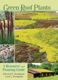 Green Roof Plants: A Resource and Planting Guide - Edmund C. Snodgrass
