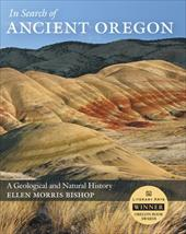 In Search of Ancient Oregon: A Geological and Natural History - Bishop, Ellen Morris