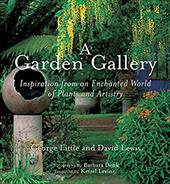 A Garden Gallery: Inspiration from an Enchanted World of Plants and Artistry - Little, George / Lewis, David / Denk, Barbara