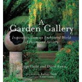 A Garden Gallery: Inspiration from an Enchanted World of Plants and Artistry - George Little