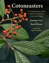 Cotoneasters: A Comprehensive Guide to Shrubs for Flowers, Fruit, and Foliage - Fryer, Jeanette / Hylmo, Bertil / Lancaster, Roy