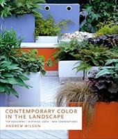 Contemporary Color in the Landscape: Top Designers * Inspiring Ideas * New Combinations - Wilson, Andrew