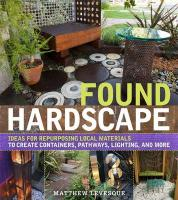 The Revolutionary Yardscape: Ideas for Repurposing Local Materials to Create Containers, Pathways, Lighting, and More