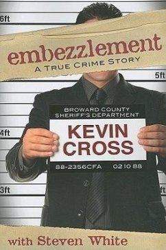 Embezzlement: A True Crime Story - Cross, Kevin
