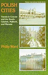 Polish Cities: Travels in Cracow and the South, Gdansk, Malbork, and Warsaw - Ward, Philip