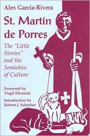 St. Martín de Porres: The Little Stories and the Semiotics of Culture (Faith and Culture Series) - Alex García-Rivera, Foreword by Virgil Elizondo, Robert J. Schreiter (Introduction)