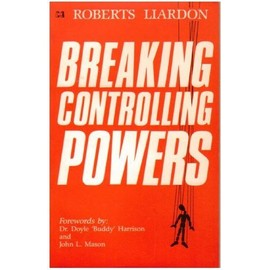 Breaking Controlling Powers: Victory Over Spiritual Attacks - Roberts Liardon