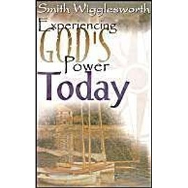 Experiencing God's Power Today - Smith Wigglesworth