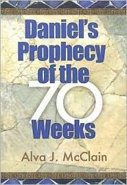 Daniel's Prophecy of the 70 Weeks - Alva J. McClain