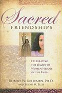 Sacred Friendships: Celebrating the Legacy of Women Heroes of the Faith