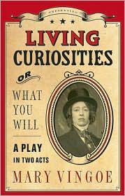Living Curiosities or What You Will - Mary Vingoe
