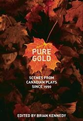 Pure Gold: Scenes from Canadian Plays Since 1990 - Kennedy, Brian