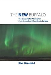 The New Buffalo: The Struggle for Aboriginal Post-Secondary Education in Canada - Stonechild, Blair