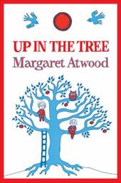 Up in the Tree - Atwood, Margaret