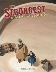 Strongest Man in the World: Louis Cyr - Nicolas Debon