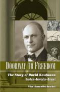 Doorway to Freedom: The Story of David Kaufmann: Merchant, Benefactor, Rescuer