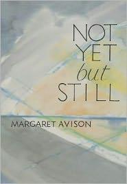 Not Yet but Still - Margaret Avison