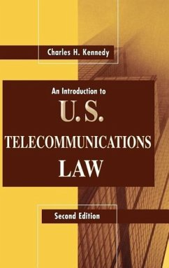 An Introduction to U.S. Telecommunications Law - Kennedy, Charles H.