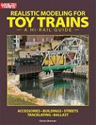 Realistic Modeling for Toy Trains: A Hi-rail Guide (Classic Toy Trains Books)