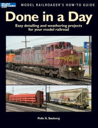 Done in a Day: Easy Detailing and Weathering Projects for Your Model Railroad - Pelle K. Soeborg