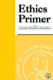 Ethics Primer of the American Psychiatric Association - American Psychiatric Association