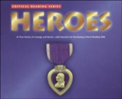 Heroes : 21 True Stories of Courage and Honor / With Exercises for Developing Reading Comprehension and Critical Thinking Skills - Henry Billings and Melissa Billings