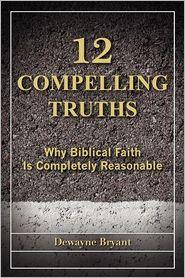 12 Compelling Truths - Dewayne Bryant