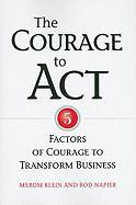 The Courage to Act: 5 Factors of Courage to Transform Business